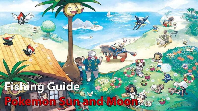 Pokemon Sun and Moon: Fishing Guide